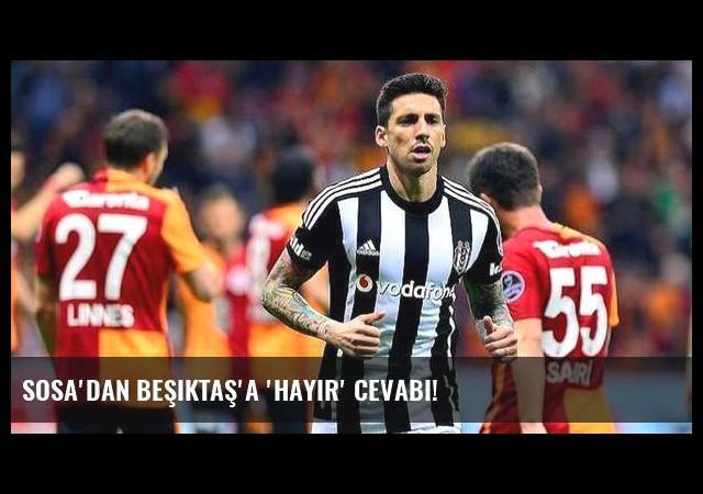 Sosa'dan Beşiktaş'a 'hayır' cevabı!