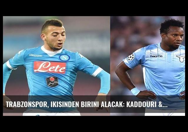 Trabzonspor, ikisinden birini alacak: Kaddouri & Onazi