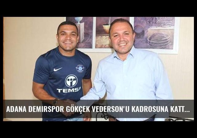 Adana Demirspor Gökçek Vederson'u kadrosuna kattı