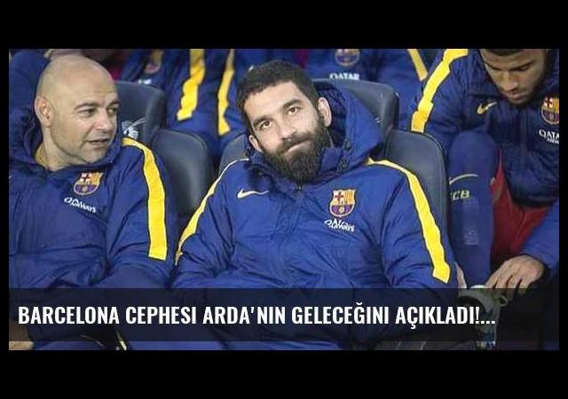 Barcelona cephesi Arda'nın geleceğini açıkladı!