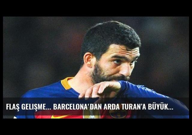 Flaş gelişme... Barcelona'dan Arda Turan'a büyük şok!