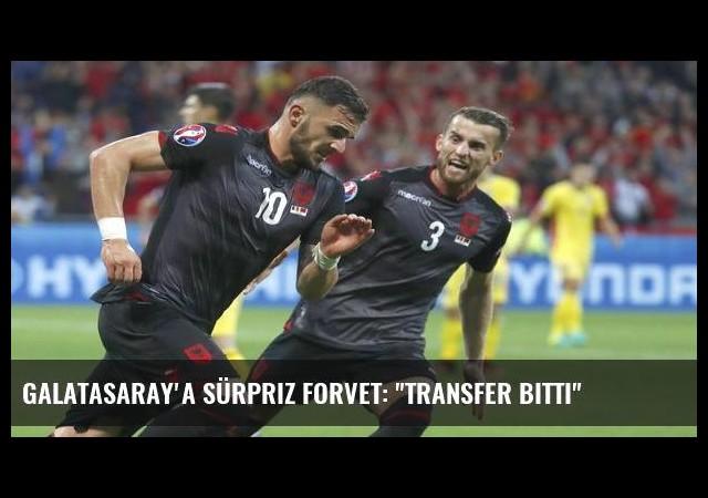 Galatasaray'a sürpriz forvet: 'Transfer bitti'
