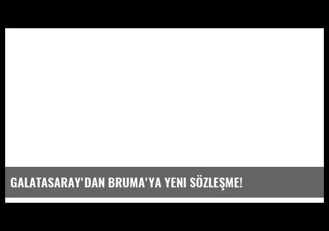 Galatasaray'dan Bruma'ya yeni sözleşme!
