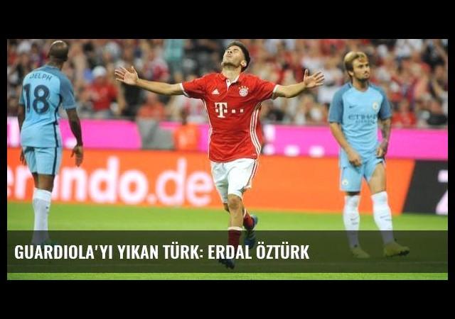 Guardiola'yı yıkan türk: Erdal Öztürk