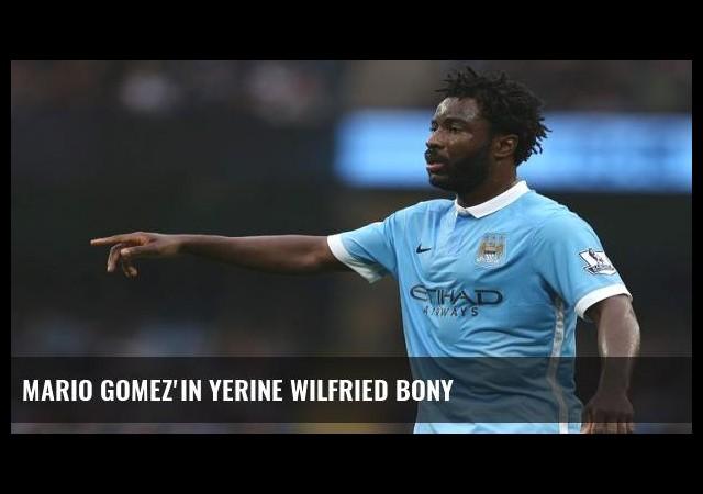Mario Gomez'in yerine Wilfried Bony