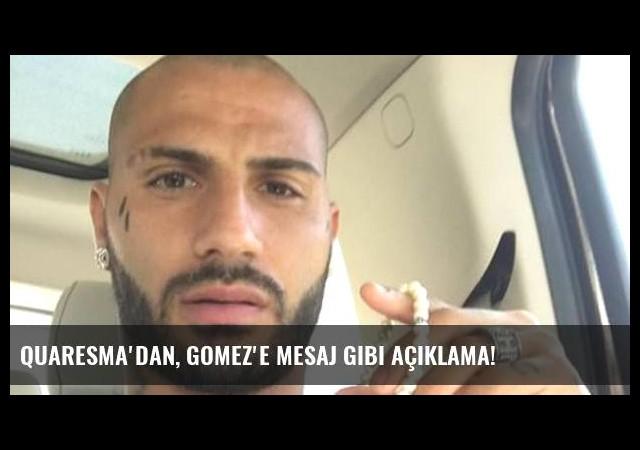 Quaresma'dan, Gomez'e mesaj gibi açıklama!