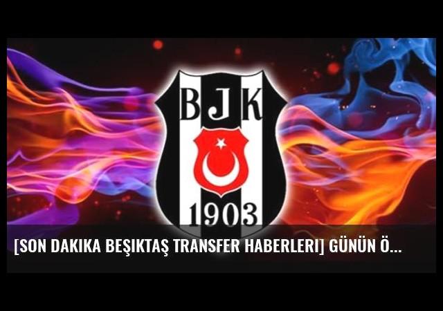 [Son dakika Beşiktaş transfer haberleri] Günün öne çıkan Beşiktaş transfer iddiaları - 21 Temmuz 2016