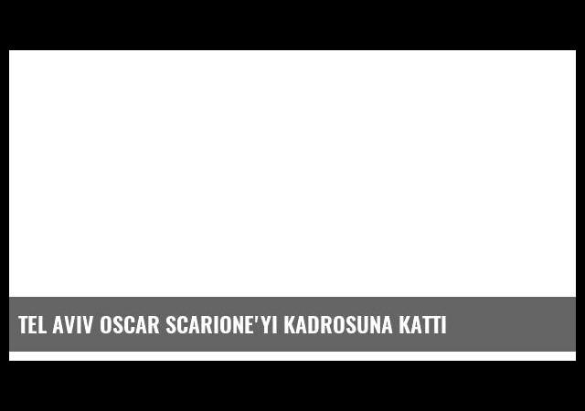 Tel Aviv Oscar Scarione'yi kadrosuna kattı