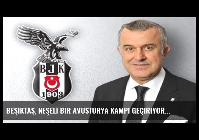 Beşiktaş, neşeli bir Avusturya kampı geçiriyor