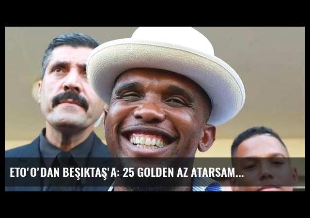 Eto'o'dan Beşiktaş'a: 25 golden az atarsam...