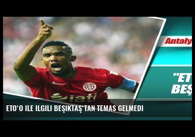Eto'o ile ilgili Beşiktaş'tan temas gelmedi