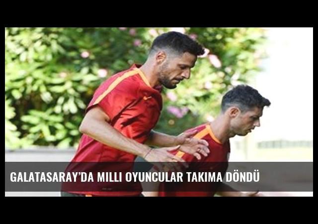 Galatasaray'da milli oyuncular takıma döndü