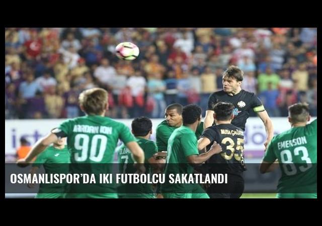 Osmanlıspor'da iki futbolcu sakatlandı
