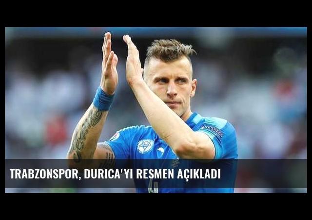 Trabzonspor, Durica'yı resmen açıkladı