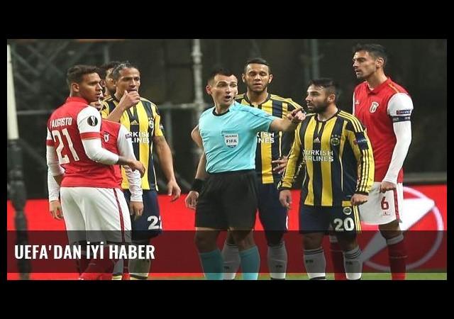 UEFA'DAN İYİ HABER