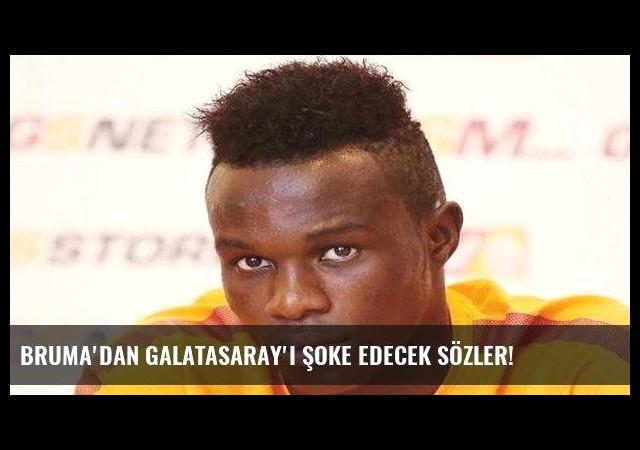 Bruma'dan Galatasaray'ı şoke edecek sözler!