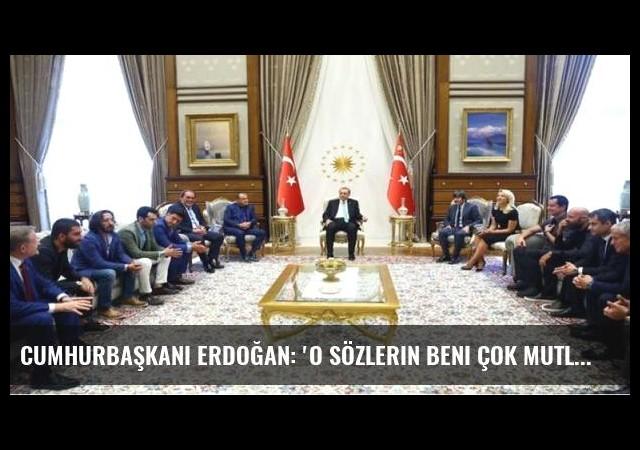 Cumhurbaşkanı Erdoğan: 'O sözlerin beni çok mutlu etti Arda'