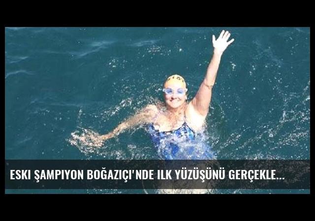 Eski Şampiyon Boğaziçi'nde ilk yüzüşünü gerçekleştirdi