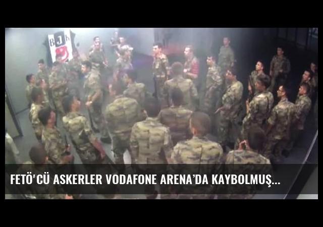 FETÖ'cü askerler Vodafone Arena'da kaybolmuş