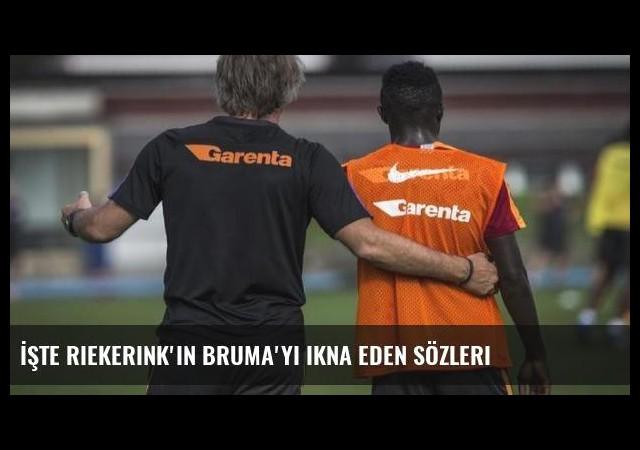 İşte Riekerink'in Bruma'yı ikna eden sözleri