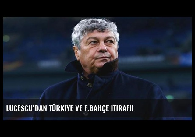 Lucescu'dan Türkiye ve F.Bahçe itirafı!