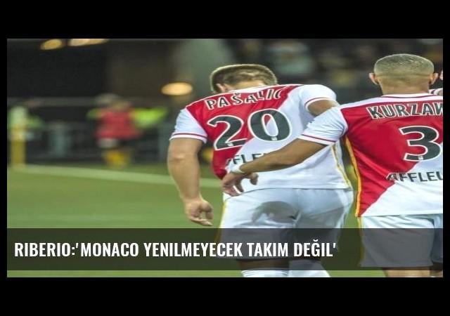 Riberio:'Monaco yenilmeyecek takım değil'
