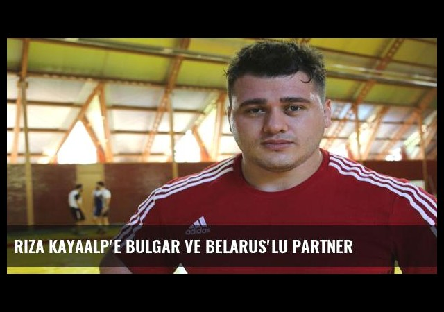 Rıza Kayaalp'e Bulgar ve Belarus'lu Partner