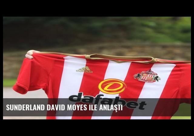 Sunderland David Moyes ile anlaştı