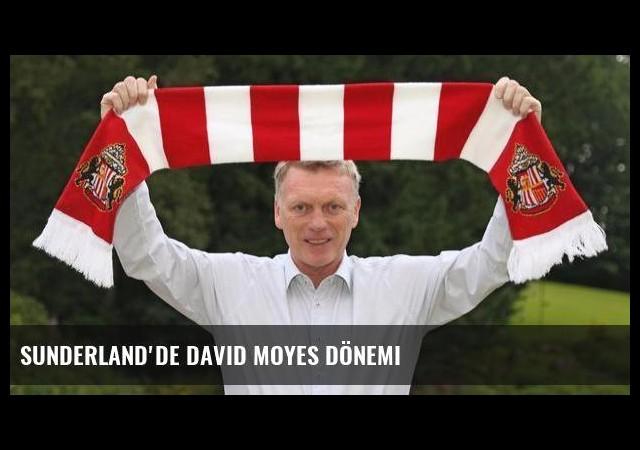 Sunderland'de David Moyes dönemi