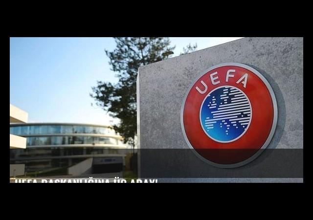 UEFA başkanlığına üç aday!