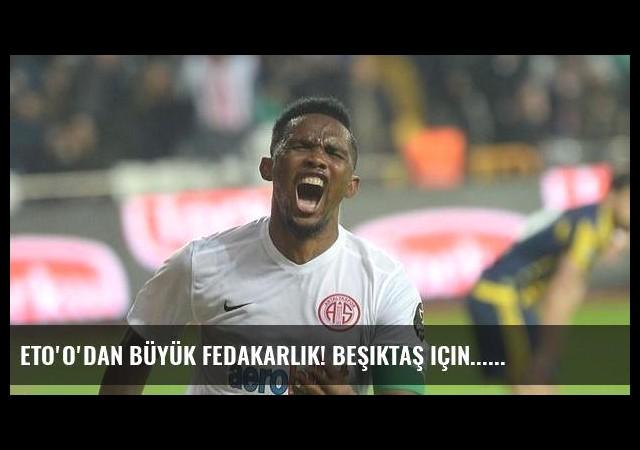 Eto'o'dan büyük fedakarlık! Beşiktaş için...