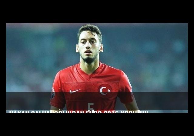 Hakan Çalhanoğlu'dan EURO 2016 yorumu!