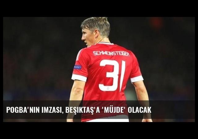 Pogba'nın imzası, Beşiktaş'a 'müjde' olacak