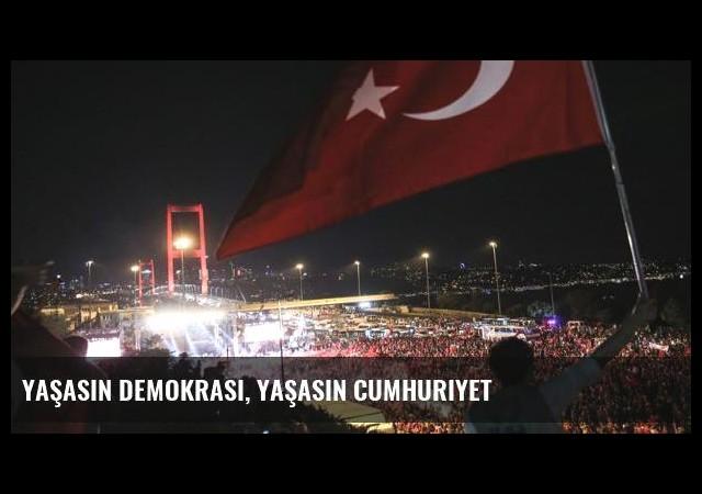 Yaşasın demokrasi, yaşasın Cumhuriyet