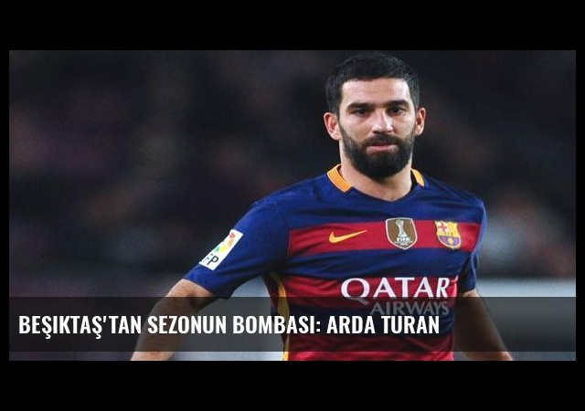 Beşiktaş'tan sezonun bombası: Arda Turan