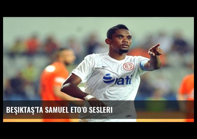 Beşiktaş'ta Samuel Eto'o sesleri