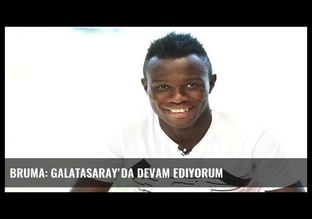 Bruma: Galatasaray'da devam ediyorum