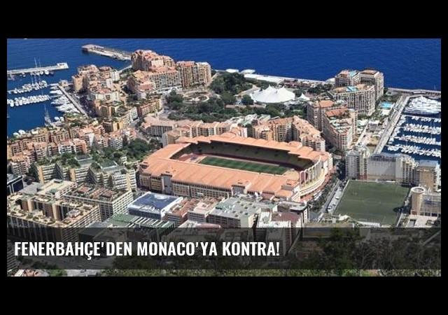 Fenerbahçe'den Monaco'ya kontra!
