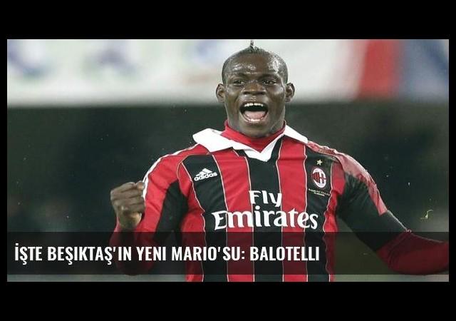 İşte Beşiktaş'ın yeni Mario'su: Balotelli