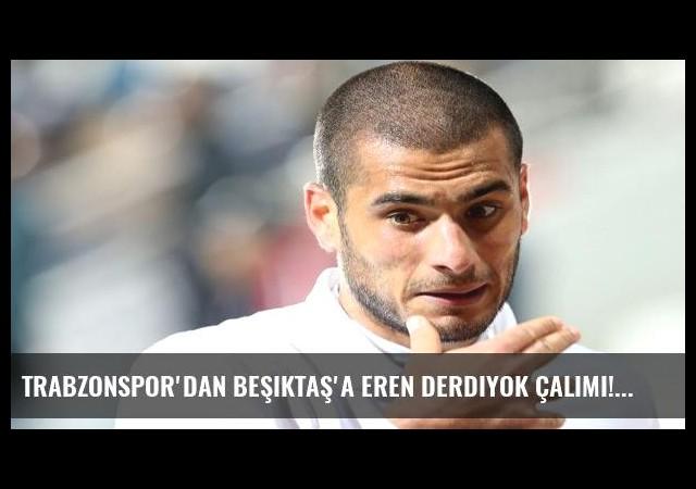 Trabzonspor'dan Beşiktaş'a Eren Derdiyok çalımı!