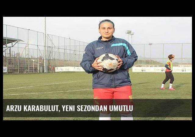 Arzu Karabulut, yeni sezondan umutlu
