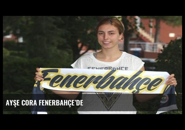 Ayşe Cora Fenerbahçe'de