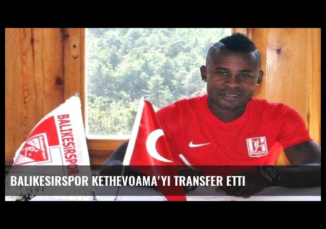 Balıkesirspor Kethevoama'yı transfer etti