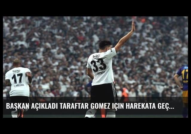 Başkan açıkladı taraftar Gomez için harekata geçti!
