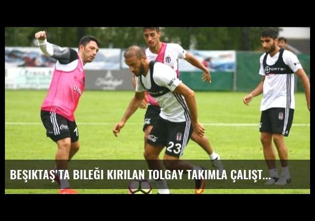 Beşiktaş'ta bileği kırılan Tolgay takımla çalıştı
