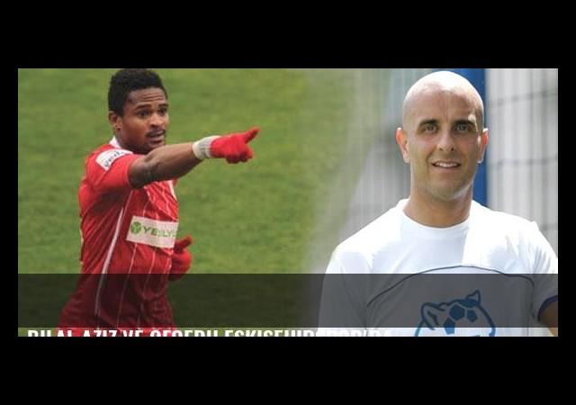 Bilal Aziz ve Ofoedu Eskişehirspor'da