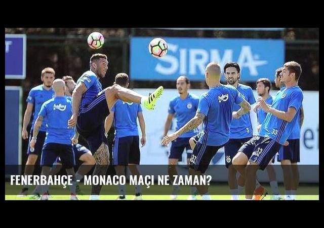 Fenerbahçe - Monaco maçı ne zaman?