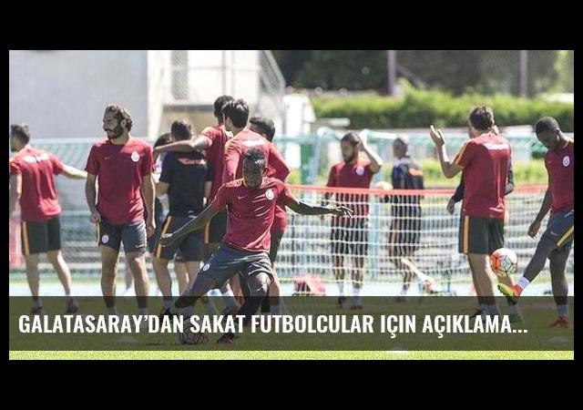 Galatasaray'dan sakat futbolcular için açıklama