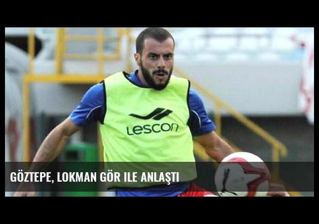 Göztepe, Lokman Gör ile anlaştı