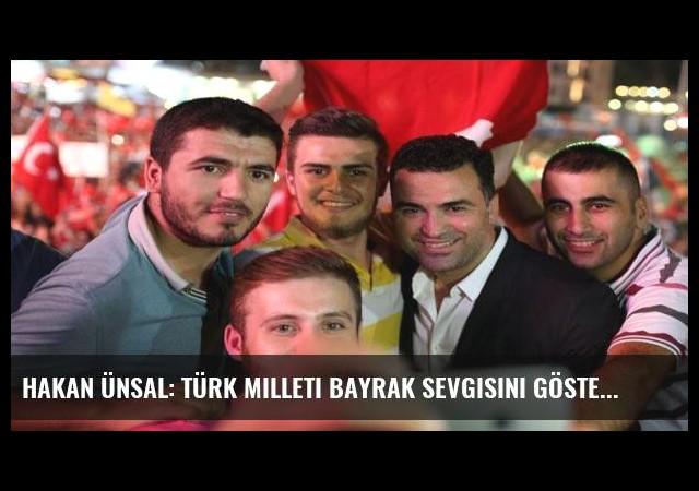Hakan Ünsal: Türk milleti bayrak sevgisini gösterdi